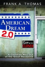 American Dream 2.0: A Christian Way Out of the Great Recession - Frank Thomas