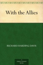 With the Allies (Dodo Press) - Richard Harding Davis