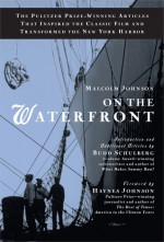 On the Waterfront: The Pulitzer Prize-Winning Articles That Inspired the Classic Film andTransformed the New York Harbor - Budd Schulberg, Budd Schulberg, Haynes Johnson