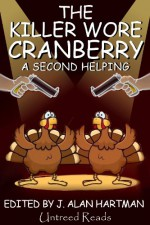 The Killer Wore Cranberry: A Second Helping - Stephen D. Rogers, Arlen Blumhagen, S. Furlong-Bolliger, Lesley A. Diehl, Earl Staggs, Barb Goffman, Andrew MacRae, Gail Farrelly, John Weagly, Laura Hartman, J. Alan Hartman