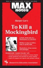 To Kill a Mockingbird (MAXNotes Literature Guides) - English Literature Study Guides, Anita Price Davis, Research & Education Association, Harper Lee Lee