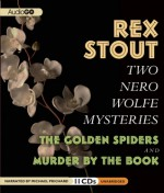 Two Nero Wolfe Mysteries: The Golden Spiders & Murder by the Book - Rex Stout, Michael Prichard