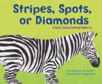 Stripes, Spots, or Diamonds: A Book about Animal Patterns - Patricia M. Stockland