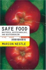 Safe Food: Bacteria, Biotechnology, and Bioterrorism (California Studies in Food and Culture) - Marion Nestle