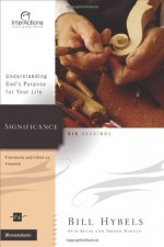 Significance: Understanding God's Purpose for Your Life (Interactions) - Bill Hybels, Kevin G. Harney, Sherry Harney