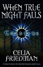 When True Night Falls: The Coldfire Trilogy: Book Two - C.S. Friedman