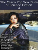 The Year's Top Ten Tales of Science Fiction 3 - Allan Kaster, Aliette de Bodard, Yoon Lee, Damien Broderick, Sean McMullen, Ian R. MacLeod, Robert Reed, Peter Watts, Allen Steele