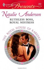 Ruthless Boss, Royal Mistress - Natalie Anderson