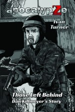 ApocalypZe - Those Left Behind: Dan Killmeyer's Story - Ivan Turner