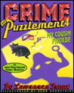 Crime and Puzzlement 4: My Cousin Phoebe: 24 Solve-Them-Yourself Picture Mysteries - Lawrence Treat