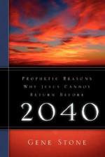 Prophetic Reasons Why Jesus Cannot Return Before 2040 - Gene Stone
