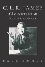 C.L.R. James: The Artist As Revolutionary - Paul Buhle