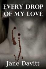 Every Drop of My Love - Jane Davitt