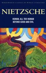 Human, All Too Human/Beyond Good and Evil - Friedrich Nietzsche