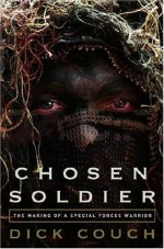 Chosen Soldier: The Making of a Special Forces Warrior - Dick Couch