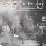 Revolution in Hungary: The 1956 Budapest Uprising - Erich Lessing, György (George) Konrád