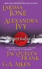 Supernatural - Larissa Ione, Alexandra Ivy, Jacquelyn Frank, G.A. Aiken