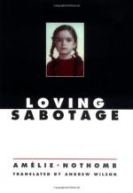 Loving Sabotage - Amélie Nothomb, Andrew Wilson