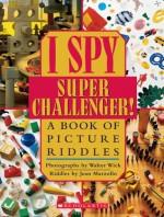 I Spy Super Challenger - Jean Marzollo, Walter Wick