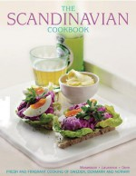The Scandinavian Cookbook: Fresh and Fragrant Cooking of Sweden, Denmark and Norway - Anna Mosesson, Janet Laurence, Judith H Dern