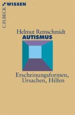 Autismus: Erscheinungsformen, Ursachen, Hilfen (German Edition) - Helmut Remschmidt