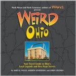 Weird Ohio: Your Travel Guide to Ohio's Local Legends and Best Kept Secrets - James A. Willis, Loren L. Coleman, Andy Henderson, Mark Moran, Mark Sceurman
