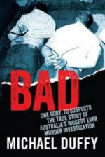 Bad: The True Story of Australia's Biggest Ever Murder Investigation - Michael Duffy