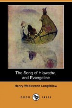 The Song Of Hiawatha, And Evangeline (Dodo Press) - Henry Wadsworth Longfellow