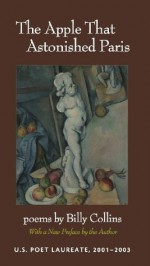 The Apple That Astonished Paris: Poems - Billy Collins