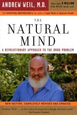 The Natural Mind: A Revolutionary Approach to the Drug Problem - Andrew Weil