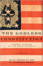 The Godless Constitution: A Moral Defense of the Secular State - Isaac Kramnick, R. Laurence Moore