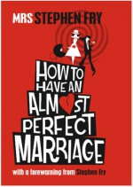 How To Have An Almost Perfect Marriage - Mrs. Stephen Fry, Stephen Fry