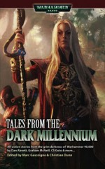 Tales From the Dark Millennium - Christian Dunn, Cassern S. Goto, Matt Keefe, Mike Lee, Graham McNeill, Steve Parker, Marc Gascoigne, Dan Abnett, Michael Komark, Darren–Jon Ashmore