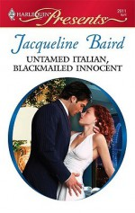 Untamed Italian, Blackmailed Innocent (Harlequin Presents, #2911) - Jacqueline Baird