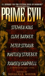 Prime Evil: New Stories by the Masters of Modern Horror - Peter Straub, Douglas E. Winter, Dennis Etchison, M. John Harrison, Thomas Tessier, David Morrell, Ramsey Campbell, Whitley Strieber, Charles L. Grant, Thomas Ligotti, Jack Cady, Paul Hazel, Stephen King, Clive Barker