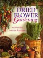 Dried Flower Gardening - Joanna Sheen, Caroline Alexander