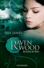 Die Schule der Nacht: Ravenwood - Roman (German Edition) - Mia James, Anja Galic