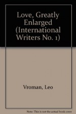 Love, Greatly Enlarged (International Writers No. 1) - Leo Vroman, Stanley Barkan