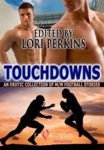 Touchdowns: M/M Football Stories - Lori Perkins, Rebecca Leigh, Ryan Field, Bradley Church, Ellis Carrington, Suleikha Snyder