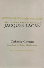 Lives and Legends of Jacques Lacan - Catherine Clément, Arthur Goldhammer