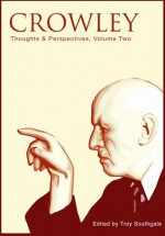 Crowley: Thoughts & Perspectives, Volume Two - Troy Southgate, K.R. Bolton, Damon Zacharias, Keith Preston, Julius Evola, Christopher Pankhurst, Hekate Perseia, David Beth, George J. Sieg, Vadge Moore