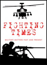 Fighting Times: Military Matters Past and Present, First Issue - Saul David, Stuart Tootal, Rachel Johnson, Roger Moorhouse, Matt Lynn, Patrick Bishop, Richard Foreman