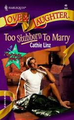 Too Stubborn To Marry (Too Marriage Makers #2) - Cathie Linz