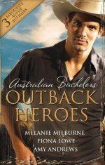 Mills & Boon : Australian Bachelors: Outback Heroes/Top-Notch Doc, Outback Bride/A Wedding In Warragurra/The Outback Doctor's Surprise Bride - Melanie Milburne, Fiona Lowe, Amy Andrews