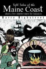 Tall Tales of the Maine Coast: And a Few Shorter Ones for Balance - Harry Highstreet