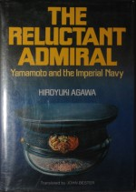 The reluctant admiral: Yamamoto and the Imperial Navy - Hiroyuki Agawa