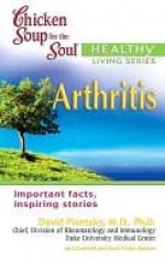Chicken Soup for the Soul Healthy Living Series: Arthritis - Jack Canfield, Mark Hansen, David Pisetsky
