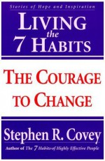 Living the 7 Habits: The Courage to Change - Stephen R. Covey