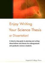 Enjoy Writing Your Science Thesis or Dissertation! - Daniel Holtom, Elizabeth Fisher