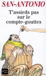T'assieds pas sur le compte-gouttes (San-Antonio) (French Edition) - San-Antonio